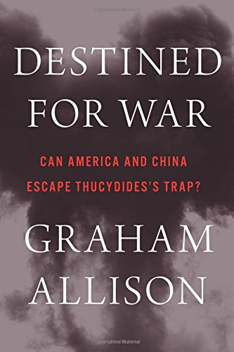 Destined for War: Can America and China Escape Thucydides's Trap? por Graham Allison