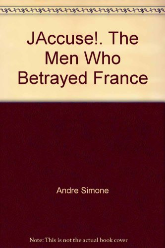 """J""""Accuse!. The Men Who Betrayed France"""