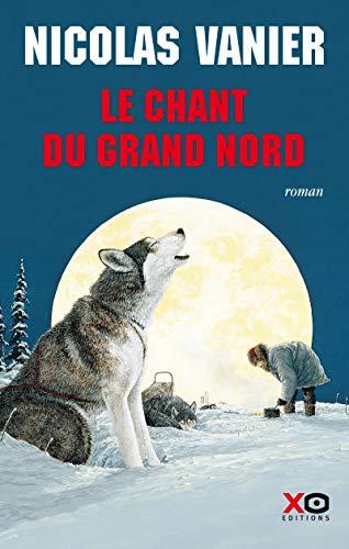 Le Chant du Grand Nord (édition intégrale) par Nicolas Vanier