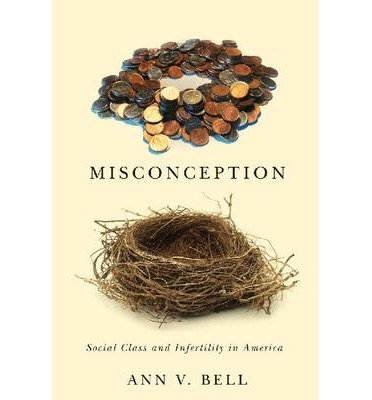 Misconception: Social Class and Infertility in America (Families in Focus) by Bell, Ann V. (2014) Paperback