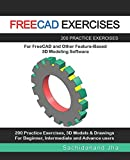 FREECAD EXERCISES: 200 Practice Exercises For FreeCAD and Other Feature-Based 3D Modeling Software...