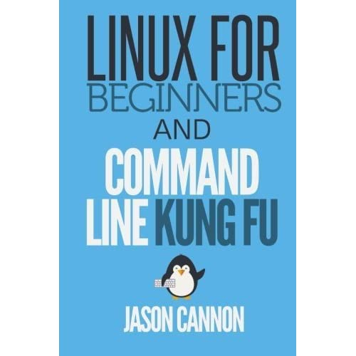 Linux for Beginners and Command Line Kung Fu by Jason Cannon(2014-04-20)