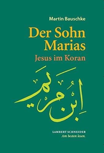 Der Sohn Marias: Jesus im Koran