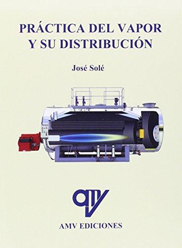 Práctica del vapor y su distribución por Josçe Solé Busquet