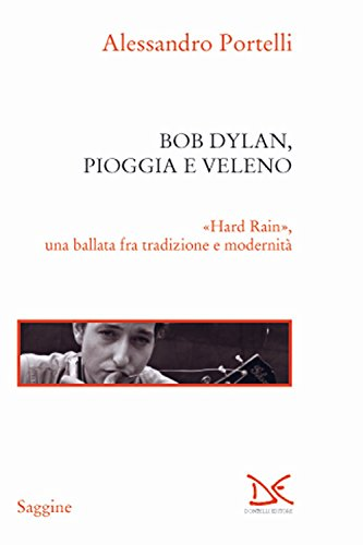 scaricare ebook gratis Bob Dylan, pioggia e veleno. «Hard rain», una ballata fra tradizione e modernità PDF Epub