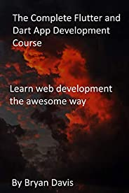 The Complete Flutter and Dart App Development Course: Learn web development the awesome way (English Edition)