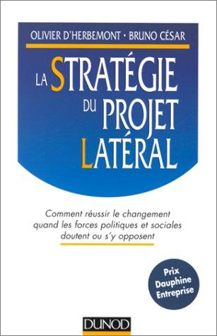 La stratégie du projet latéral : Comment réussir le changement quand les forces politiques et sociales doutent ou s'y opposent par Olivier d' Herbemont
