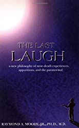 The Last Laugh: A New Philosophy of Near-Death Experiences, Apparitions, and Theparanormal by Raymond A., Jr. Moody (1999-05-02)