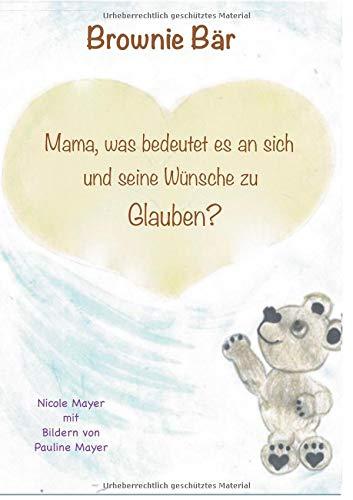 Brownie Bär: Mama, was bedeutet es an sich und seine Wünsche zu Glauben?