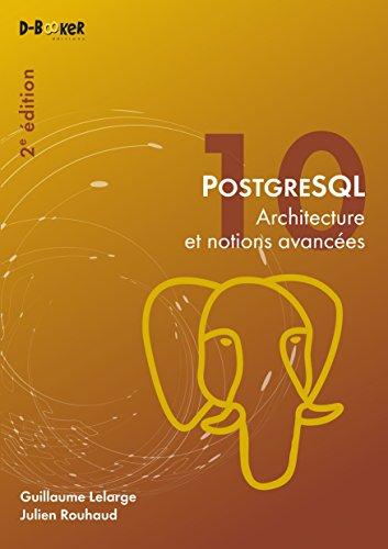POSTGRESQL, Architecture et notions avancées - 2ème édition par Guillaume Lelarge, Julien Rouhaud