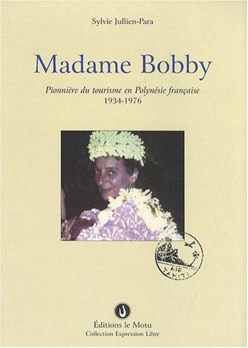 Madame Bobby : Pionnière du tourisme en Polynésie française, 1934-1976 par Sylvie Jullien-Para