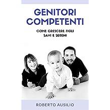 Genitori Competenti: come crescere figli sani e sereni (Psicologia dello Sviluppo)