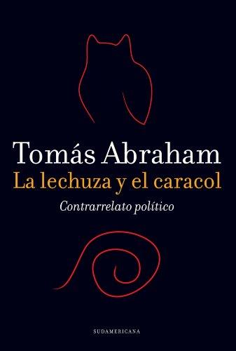 La lechuza y el caracol: Contrarrelato político por Tomás Abraham