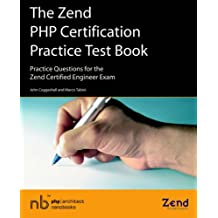 The Zend PHP Certification Practice Test Book - Practice Questions for the Zend Certified Engineer Exam