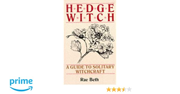 Hedge Witch: A Guide to Solitary Witchcraft: Amazon.de: Rae Beth ...