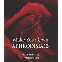 Make Your Own Aphrodisiacs