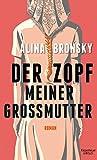 Der Zopf meiner Großmutter: Roman von Alina Bronsky