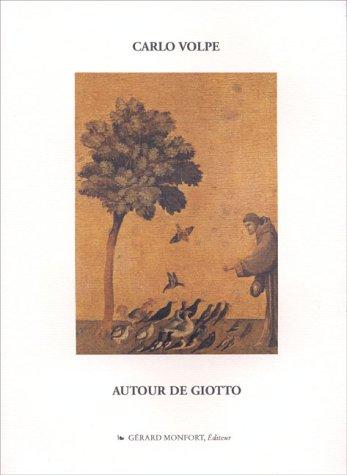 AUTOUR DE GIOTTO. Le long parcours de la manière très douce et si unie de la peinture du Trecento par Carlo Volpe