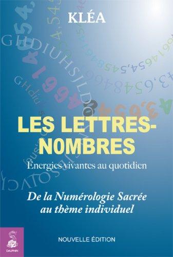 Les lettres-nombres : Energies vivantes au quotidien, De la Numérologie sacrée au thème individuel
