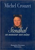 Stendhal ou Monsieur moi-même de Michel Crouzet
