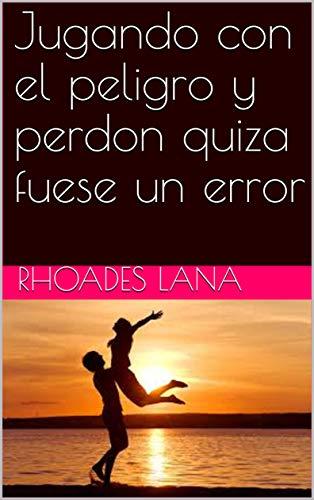 Jugando con el peligro y perdon quiza fuese un error (Spanish Edition) -