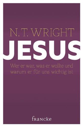 Jesus: Wer er war, was er wollte und warum er für uns wichtig ist
