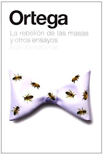 La rebelión de las masas y otros ensayos (El Libro De Bolsillo - Bibliotecas De Autor - Biblioteca Ortega Y Gasset) por José Ortega y Gasset