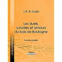 Les duels, suicides et amours du bois de Boulogne: Première partie (French Edition)