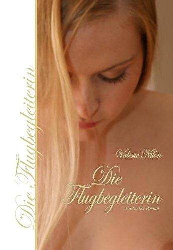 Die Flugbegleiterin: Erotischer Roman (Pilot Und Flugbegleiterin Kostümen)