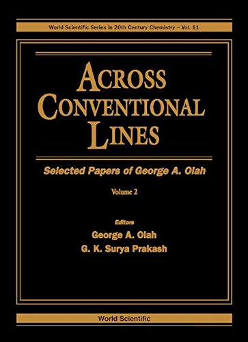 Across Conventional Lines: Selected Papers of George A. Olah: 2 (World Scientific Series in 20th Century Chemistry, V. 11)