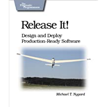 Release It!: Design and Deploy Production-Ready Software (Pragmatic Programmers) by Nygard (2007-04-09)