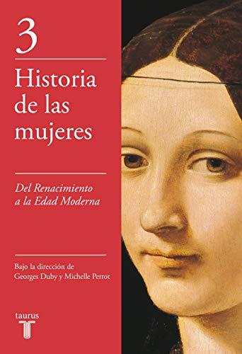 Del Renacimiento a la Edad Moderna (Historia de las mujeres 3): Del Renacimiento a la Edad Moderna