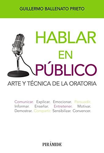 Hablar en público: Arte y técnica de la oratoria (Libro Práctico) por Guillermo Ballenato Prieto