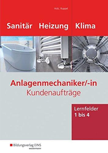 Anlagenmechaniker/-in Sanitär-, Heizungs- und Klimatechnik: Anlagenmechaniker. Sanitär-, Heizungs- und Klimatechnik. Lernfelder 1-4. Arbeitsheft