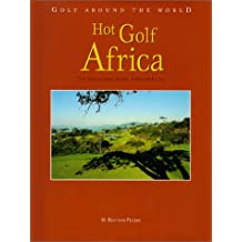 Golf Around the World. Englische Ausgabe / Hot Golf Africa: The Africa Golf, Hotel & Resort Guide