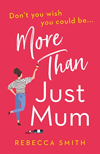 More Than Just Mum: A laugh out loud novel of family chaos and reinvention by [Smith, Rebecca]