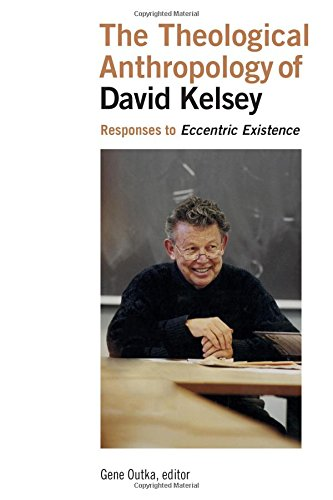 The Theological Anthropology of David Kelsey: Responses to Eccentric Existence