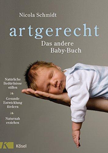 Buchseite und Rezensionen zu 'artgerecht - Das andere Baby-Buch: Natürliche Bedürfnisse stillen. Gesunde Entwicklung fördern. Naturnah erziehen' von Nicola Schmidt