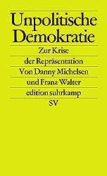 Unpolitische Demokratie: Zur Krise der Repräsentation (edition suhrkamp)