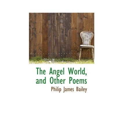 [(The Angel World, and Other Poems)] [Author: Philip James Bailey] published on (January, 2009)