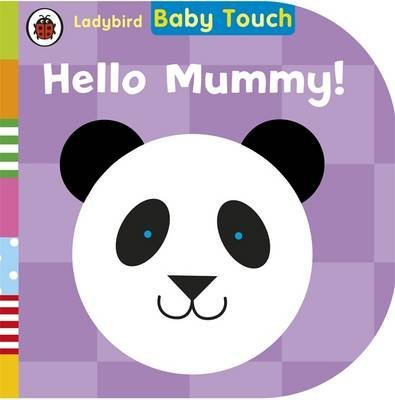[Baby Touch: Hello, Mummy!] (By: Ladybird Books Ltd) [published: March, 2014]
