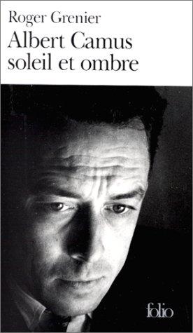 Albert Camus soleil et ombre: Une biographie intellectuelle