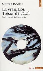 Vraie loi, trésor de l'oeil : Textes choisis du Shôbôgenzô
