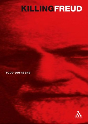 Killing Freud: 20th Century Culture and the End of Psychoanalysis por Todd Dufresne