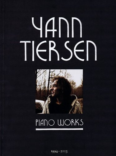 Yann Tiersen: Piano Works 1994 - 2003 (piano solo - some w/lyrics, includes 6 songs from Amelie ) (2011) Paperback