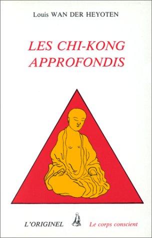 Les chi-kongs approfondis par Louis Wan der Heyoten