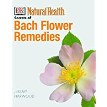Bach Flower Remedies (Secrets Of)