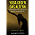Yoga gegen das Altern: Das Geheimnis für ein jüngeres und gesünder aussehendes Du