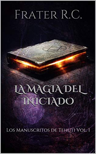 LA MAGIA DEL INICIADO: Los Manuscritos de Tehuti Vol. 1 (Ocultismo Magia)