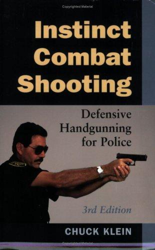 Instinct Combat Shooting: Defensive Handgunning For Police